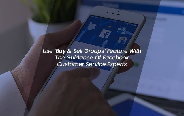 Use-Buy-&-Sell-Groups-Feature-With-The-Guidance-Of-Facebook-Customer-Service-Experts