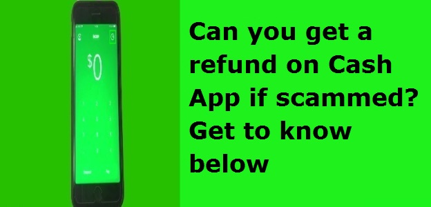 Can you get a refund on Cash App if scammed Get to know below