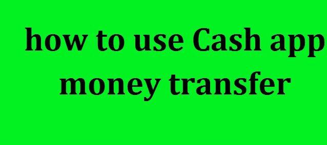 How to use Cash app money transfer