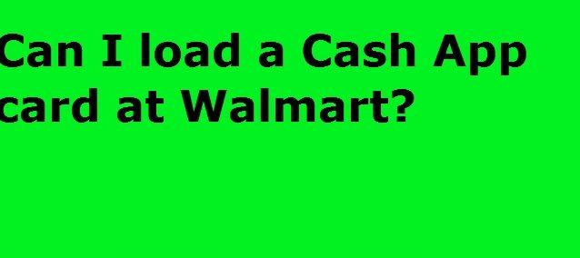 Can I Load Cash App At Walmart